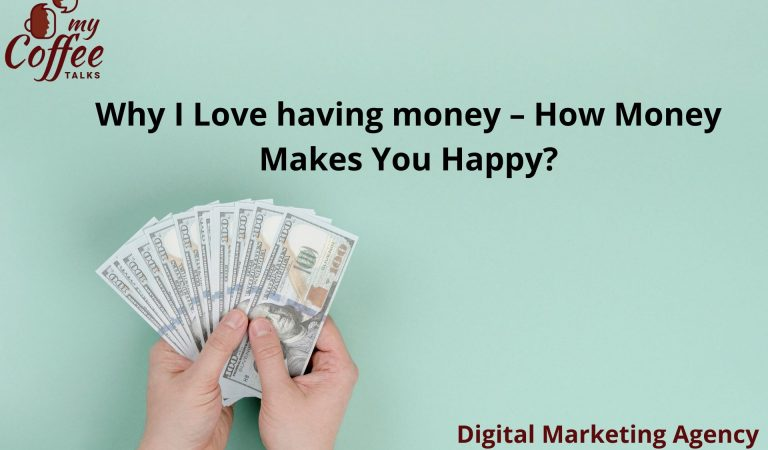 Why I Love having money – How Money Makes You Happy?